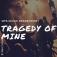 Tragedy Of Mine