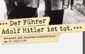 Der Führer Adolf Hitler ist tot. Attentat und Staatsstreichversuch am 20. Juli 1944