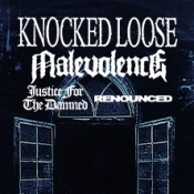 Knocked Loose, Malevolence, Justice For The Damned, Renounced