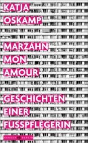 "Lesung: Katja Oskamp ""Marzahn, mon amour. Geschichten einer Fußpflegerin"" (2019 Hanser Berlin)"