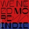 We Need More Indie