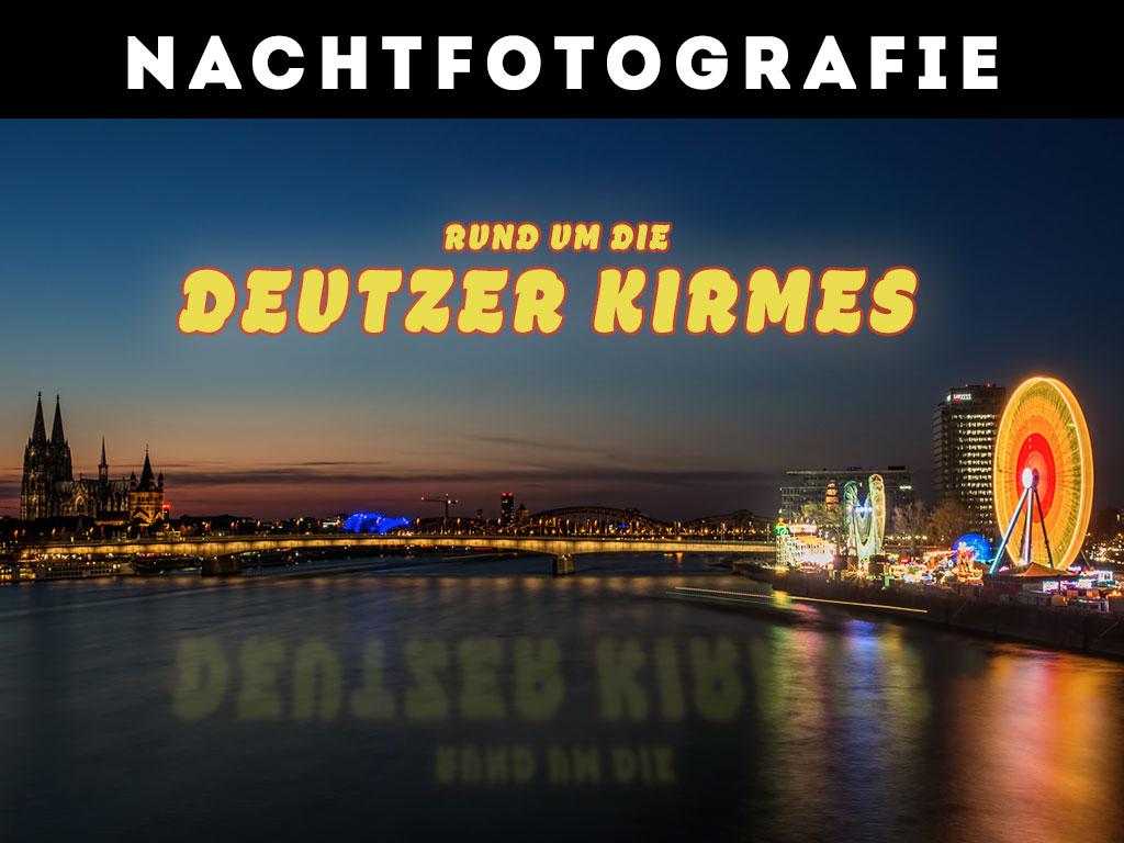 Nachtfotografie rund um die Deutzer Kirmes