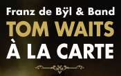 Tom Waits à la carte - Franz de Bÿl + Band