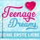 Teenage Dreams - Deine erste Liebe
