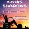 Moving Shadows - Wir stellen alles in den Schatten!