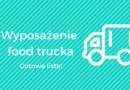 Wyposażenie food trucka – najważniejsze wydatki, o których warto pamiętać!
