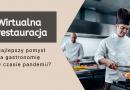 Wirtualna restauracja – najlepszy pomysł na gastronomię w czasie pandemii?