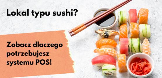 Lokal typu sushi? Zobacz dlaczego potrzebujesz systemu POS!