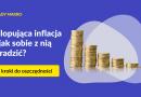 Galopująca inflacja – jak sobie z nią poradzić? 4 kroki do oszczędności