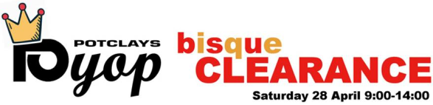 Bisque Clearance & Sale: Sat 28 April
