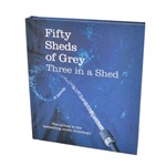 Fifty Sheds of Grey Book | Three in a Shed