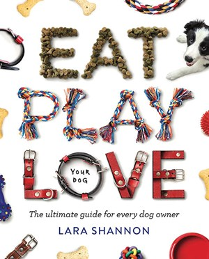 Eat Play Love (Your Dog) by Lara Shannon