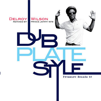 Delroy Wilson – Dub Plate Style – Pressure Sounds