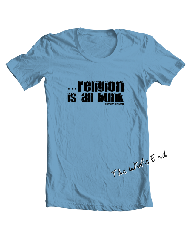 religion is all bunk - Thomas Edison quote tee shirt example