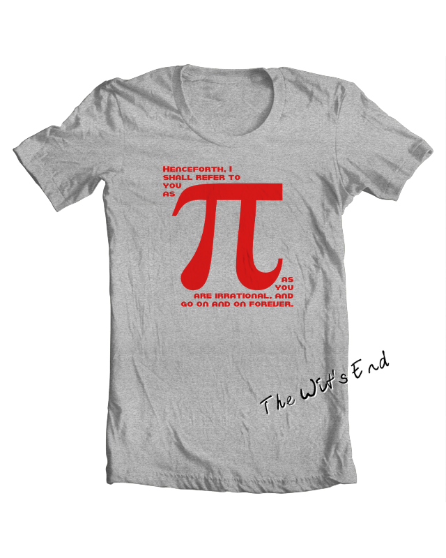 Henceforth, I shall refer to you as Pi tee shirt example