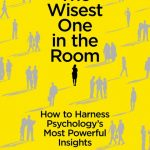 📖 The Wisest One in the Room: How You Can Benefit from Social Psychology's Most Powerful Insights