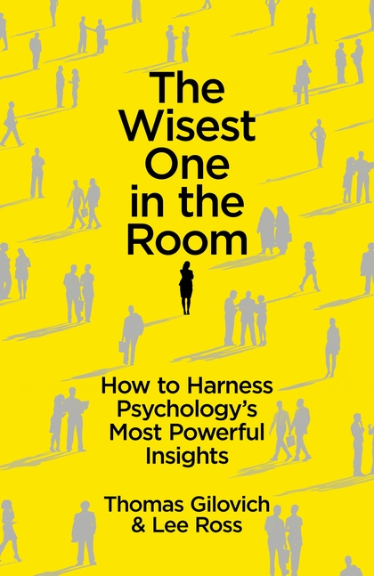 The-Wisest-One-in-the-Room-How-You-Can-Benefit-from-Social-Psychologys-Most-Powerful-Insights