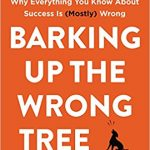 📖 Barking up the Wrong Tree: The Surprising Science Behind Why Everything You Know About Success Is (Mostly) Wrong