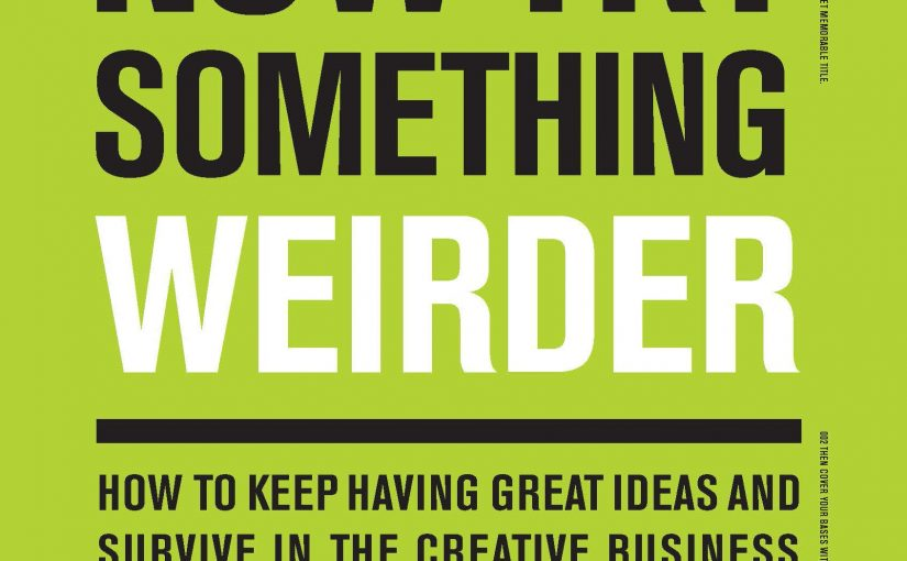 📖 Now Try Something Weirder: How to keep having great ideas and survive in the creative business