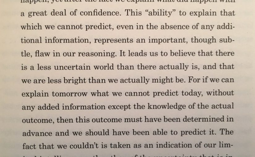 On how we have far too much confidence explaining what just happened, but have limited ability to predict what will happen (hindsight bias)