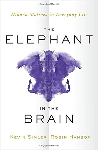 📖 The Elephant in the Brain: Hidden Motives in Everyday Life