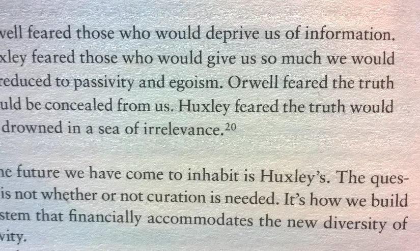 On the world we have come to inhabit is more like Huxley's vision than Orwell's (information drowned in a sea of irrelevance)