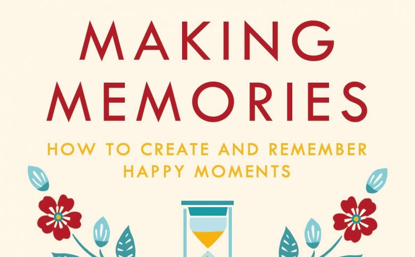 📖 The Art of Making Memories: How to Create and Remember Happy Moments