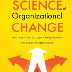 📖 The Science of Organizational Change: How Leaders Set Strategy, Change Behavior, and Create an Agile Culture (Leading Change in the Digital Age)