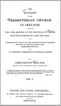 photo of James Seaton Reid D.D., The History of the Presbyterian Church in Ireland, Comprising the Civil History of the the Province of Ulster from the Accession of James the First. 3 vols., 1834-1853