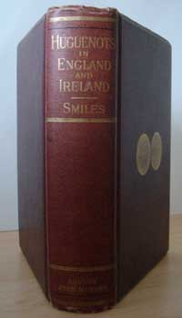 photo of Samuel Smiles L.L.D., The Huguenots, their settlements, churches and industries in England and Ireland. 1889
