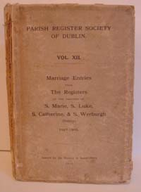 photo of Parish Register Society of Dublin, Marriage Entries in the Registers of the Parishes of S. Marie, S. Luke, S. Catherine and S. Werburgh, 1627-1800. 1915