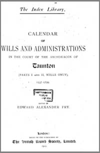 photo of Edward Alexander Fry (Ed), Calendar for the Wills and Administrations in the Court of the Archdeacon of Taunton (Part I and II Wills Only) 1537-1799, 1912