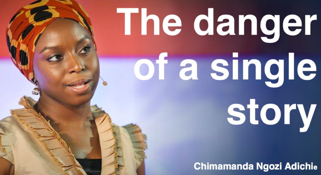 "Chimamanda Ngozi Adiche, ""The Danger of a Single Story,"" video recording of TEDGlobal 2009."