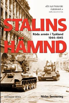 Stalins Hämnd : Röda armén i Tyskland 1944–1945 av Niclas Sennerteg