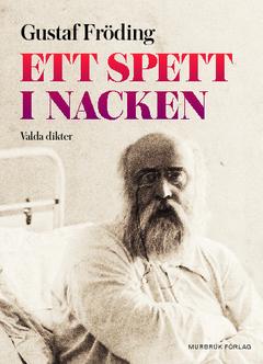 Ett spett i nacken : valda dikter av Gustaf Fröding