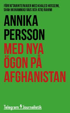Med nya ögon på Afghanistan : Författarintervjuer med Khaled Hosseini, Shah Muhammad Rais och Atiq Rahimi av Annika Persson