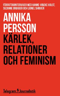Kärlek, relationer och feminism : Författarintervjuer med Hanne-Vibeke Holst, Suzanne Brøgger och Lionel Shriver av Annika Persson