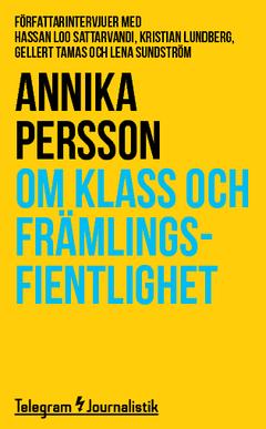Om klass och främlingsfientlighet : Författarintervjuer med Hassan Loo Sattarvandi, Kristian Lundberg, Gellert Tamas och Lena Sundström av Annika Persson