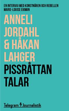 Pissråttan talar : en intervju med konstnären och rebellen Marie-Louise Ekman av Anneli Jordahl