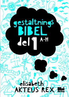 Gestaltningsbibel. Del 1, A-H av Elisabeth Akteus Rex