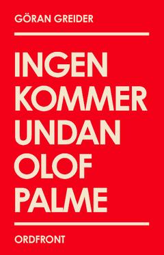 Ingen kommer undan Olof Palme av Göran Greider