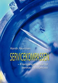Servicekompassen : framgångsfaktorer för service i världsklass av Kenth Åkerman
