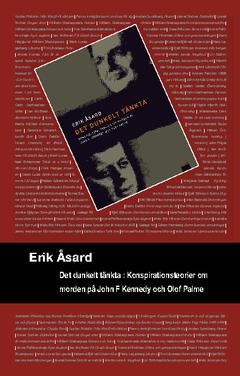 Det dunkelt tänkta : konspirationsteorier om morden på John F. Kennedy och Olof Palme av Erik Åsard