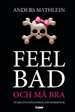 Feel bad och må bra : överlevnadshandbok för pessimister av Anders Mathlein