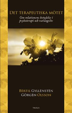 Det terapeutiska mötet : om relationens betydelse i psykoterapi och vardagsliv av Bertil Gyllensten