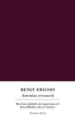 Antonias revansch : hur hon räddade sitt imperium och kom tillbaka som en vinnare av Bengt Ericson