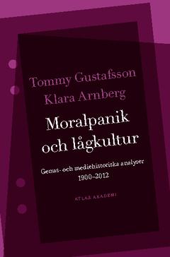 Moralpanik och lågkultur : genus- och mediehistoriska analyser 1900-2012 av Tommy Gustafsson