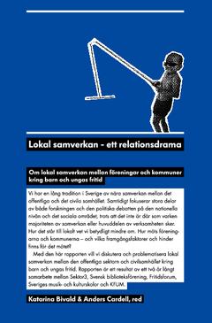 Lokal samverkan - ett relationsdrama : om lokal samverkan mellan föreningar och kommuner kring barn och ungas fritid av Katarina Bivald