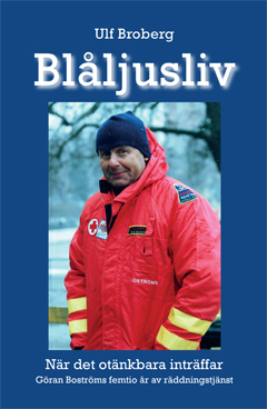 Blåljusliv : när det otänkbara inträffar - Göran Boströms femtio år av räddningstjänst  av Ulf Broberg