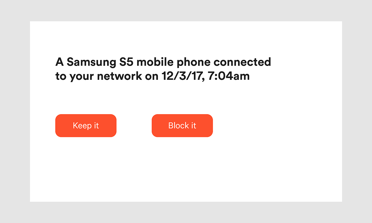 "An illustration with a white background, with the text ""A Samsung S5 mobile phone connected to your network on 12/3/17, 7:04am"". Two orange buttons with the text ""Keep it"" and ""Block it""."